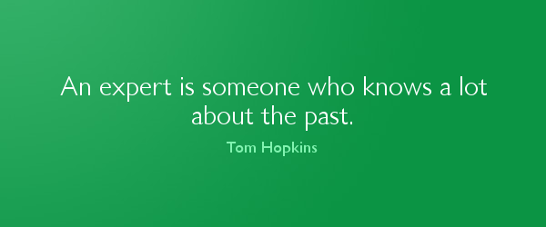 An expert is someone who knows a lot about the past - Tom Hopkins
